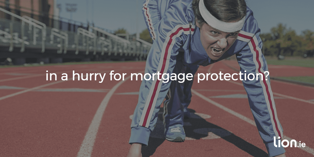 in a hurry for mortgage protection