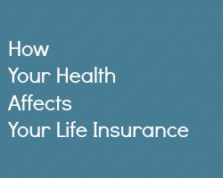 how your health affects your life insurance