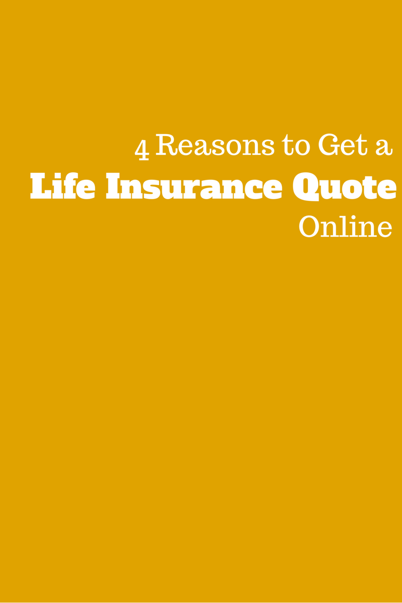 Get A Life Insurance Quote Online 4 Sensible Reasons To Get A Life Insurance Quote Online