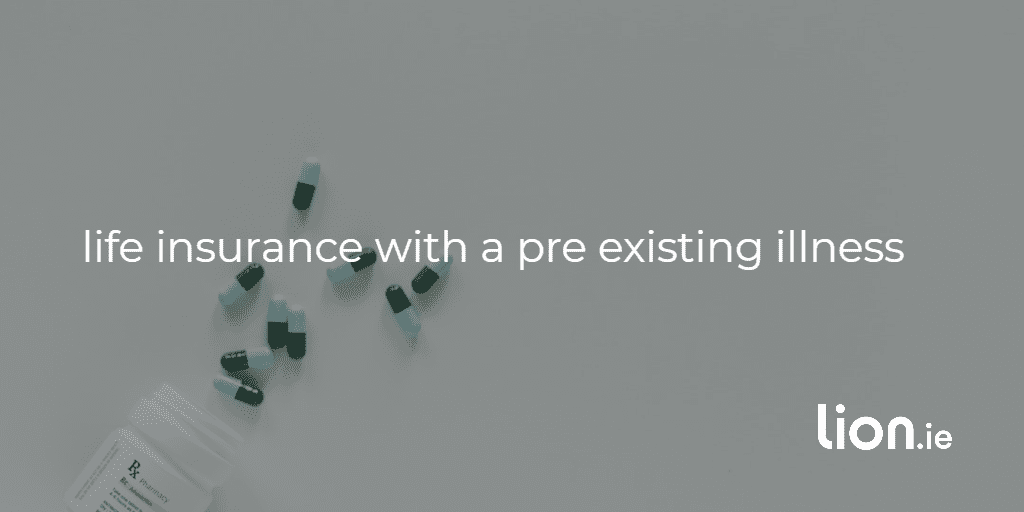 life insurance with a pre-existing illness text on image of open bottle of pills