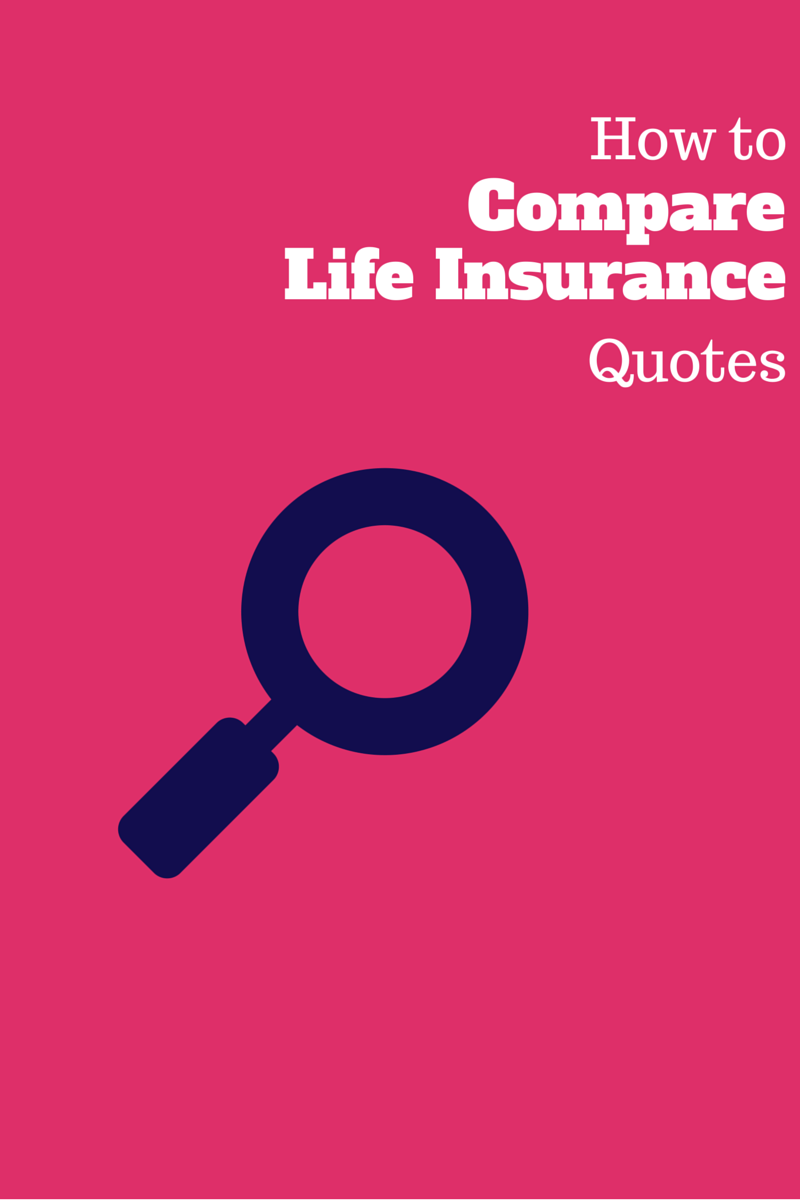 Comparing Life Insurance Quotes How To Compare Life Insurance  22 Things To Look For