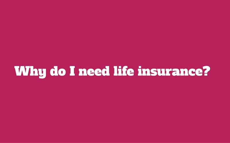 why do I need life insurance