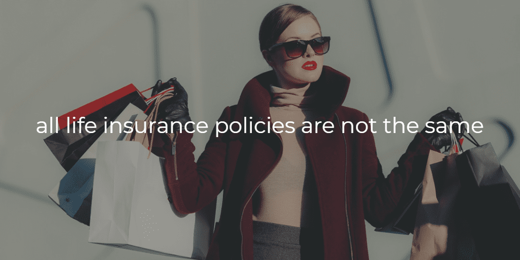 all life insurance policies are not the same text on background image of a lady shopping holding lots of similar bags