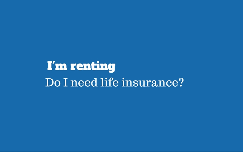 do i need life insurance if renting. Black Bedroom Furniture Sets. Home Design Ideas