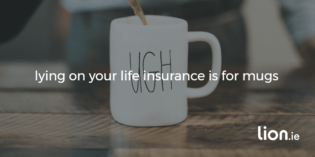 """""""lying on your life insurance is for mugs"""" text on background image of a mug"""