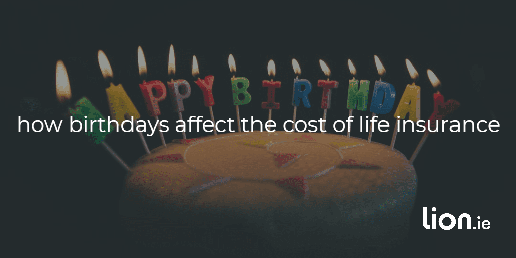 how birthdays affect the cost of life insurance text on image of birthday cake