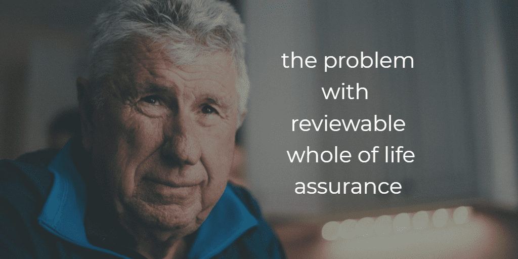 problem with reviewable whole of life assurance